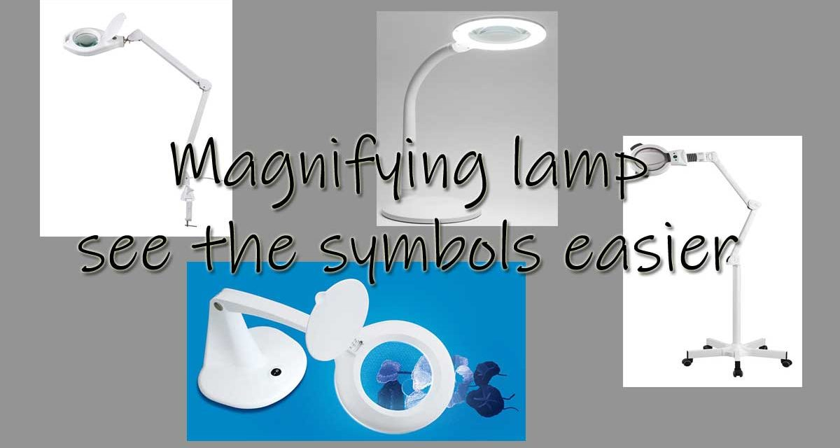 Magnifying lamp – see the symbols easier